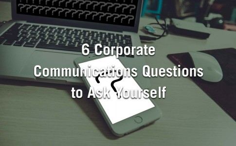 6 Corporate Communications Questions to Ask Yourself