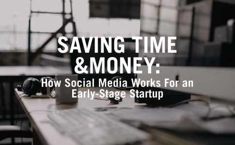Saving Time and Money: How Social Media Works For an Early-Stage Startup