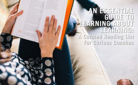 An Essential Guide to Learning About Learning: A Curated Reading List For Curious Coaches