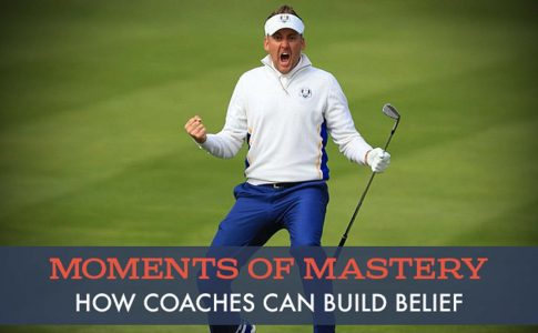 Moments of Mastery – How Coaches Can Build Belief