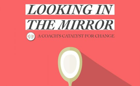 Looking In the Mirror – A Coach's Catalyst for Change