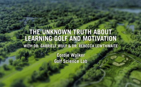 The Unknown Truth About Learning Golf and Motivation With Dr. Gabriele Wulf & Dr. Rebecca Lewthwaite