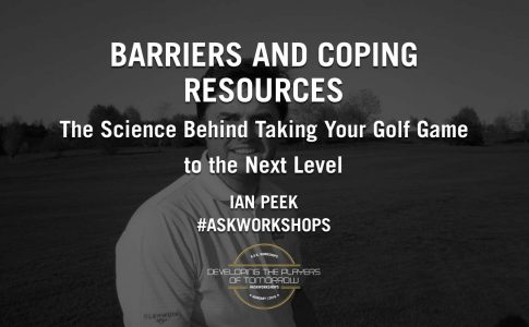 """Barriers and Coping Resources: The Science Behind Taking Your Golf Game to the Next Level"" – Ian Peek – A.S.K. Workshops"