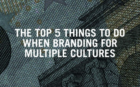 The Top 5 Things To Do When Branding For Multiple Cultures